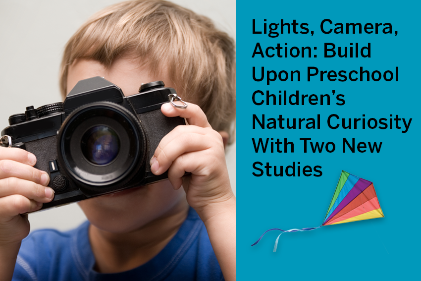 Lights, Camera, Action: Build Upon Preschool Children's Natural Curiosity with Two New Studies